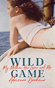 Wild Game: My Mother, Her Lover and Me