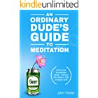 An Ordinary Dude's Guide to Meditation: Learn how to meditate easily - without the religion, fluff or hippie stuff (Ordinary