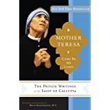 Mother Teresa: The Private Writings of the Saint of Calcutta