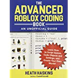 The Advanced Roblox Coding Book: An Unofficial Guide: Learn How to Script Games, Code Objects and Settings, and Create Your O