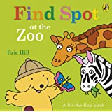 Find Spot at the Zoo: A Lift-the-Flap Story