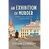 An Exhibition of Murder: A 1920s murder mystery with unexpected twists (Murder Will Follow Book 4)