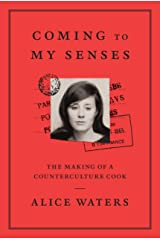 Coming to My Senses: The Making of a Counterculture Cook Hardcover