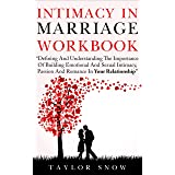 Intimacy In Marriage Workbook: Defining And Understanding The Importance Of Building Emotional And Sexual Intimacy, Passion,