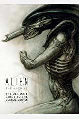 Alien - The Archive: The Ultimate Guide to the Classic Movies Hardcover