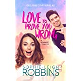 Love To Prove You Wrong: A Small-Town Romantic Comedy (Old Pine Cove Book 2)