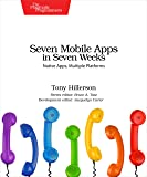Seven Mobile Apps in Seven Weeks: Native Apps, Multiple Platforms (Pragmatic Programmer)