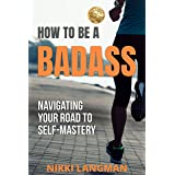 HOW TO BE A BADASS: Navigating Your Road To Self-Mastery