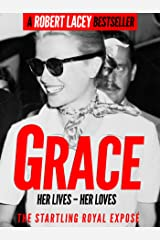 Grace: Her Lives, Her Loves - the definitive biography of Grace Kelly, Princess of Monaco Kindle Edition