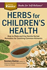 Herbs for Children's Health: How to Make and Use Gentle Herbal Remedies for Soothing Common Ailments. A Storey BASICS® Title Kindle Edition