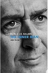 The Inner Man: The Life of J.G. Ballard Kindle Edition