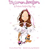 Lily Lemon Blossom A Picture Perfect Play Day: ( It's the Perfect Playdate for Lily and her Best Friend Emmy. Children's Book