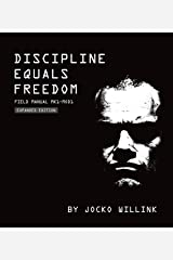 Discipline Equals Freedom: Field Manual Mk1-MOD1 Kindle Edition