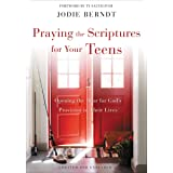 Praying the Scriptures for Your Teens: Discover How to Pray God's Purpose for Their Lives
