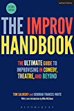 The Improv Handbook: The Ultimate Guide to Improvising in Comedy, Theatre, and Beyond (Performance Books) (English Edition)
