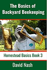 The Basics of Beginning Beekeeping: How to Start, Manage, and Harvest Honey From Your Hive Includes Many DIY Beekeeping Tools (Homestead Basics Book 3) Kindle Edition
