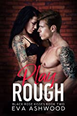 Play Rough: A Reverse Harem Enemies-to-Lovers Romance (Black Rose Kisses Book 2) Kindle Edition