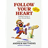 Follow Your Heart: Finding a Purpose in Your Life and Work
