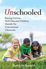 Unschooled: Raising Curious, Well-Educated Children Outside the Conventional Classroom Kindle Edition