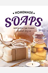 Homemade Soaps: Worth Your Time to Make Kindle Edition