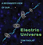 A Beginner's View of Our Electric Universe (English Edition)