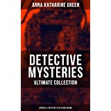Detective Mysteries - Ultimate Collection: 48 Novels & Detective Tales in One Volume: Including That Affair Next Door, Lost M