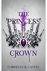 The Princess Crown: A young adult dystopian romance (The Princess Trials Book 3) Kindle Edition