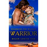 Disarming the Wildest Warrior: (A steamy historical romance novella)