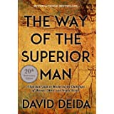 Way of the Superior Man: A Spiritual Guide to Mastering the Challenges of Women, Work, and Sexual Desire: A Spiritual Guide t