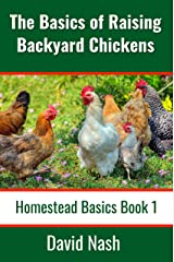 The Basics of Raising Backyard Chickens: Beginner's Guide to Selling Eggs, Raising, Feeding, and Butchering Chickens Kindle Edition