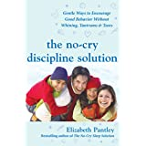 The No-Cry Discipline Solution: Gentle Ways to Encourage Good Behavior Without Whining, Tantrums, and Tears: Foreword by Tim