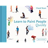 Learn to Paint People Quickly: A practical, step-by-step guide to learning to paint people in watercolour and oils