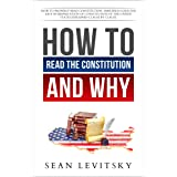 How to Read the Constitution, and Why: How to Properly Read Constitution, Simplified Guide for Easy Interpretation of Constit