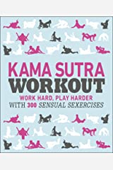 Kama Sutra Workout: Work Hard, Play Harder with 300 Sensual Sexercises Kindle Edition