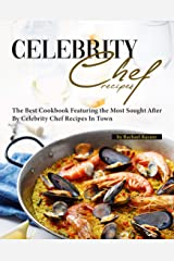 Favorite Celebrity Chef Recipes: The Best Cookbook Featuring the Most Sought After by Celebrity Chef Recipes in Town Kindle Edition