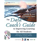 The Data Coach's Guide to Improving Learning for All Students: Unleashing the Power of Collaborative Inquiry