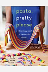 Pasta, Pretty Please: A Vibrant Approach to Handmade Noodles Kindle Edition