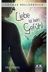 Liebe ist kein Gefühl (German Edition) Kindle Edition