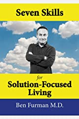 Seven Skills for Solution-Focused Living: Recommendations from a solution-focused psychiatrist Kindle Edition