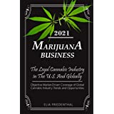 Marijuana Business 2021: - The Legal Cannabis Industry in The U.S. And Globally - Objective Market-Driven Coverage of Global