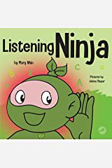 Listening Ninja: A Children's Book About Active Listening and Learning How to Listen (Ninja Life Hacks 43) Kindle Edition
