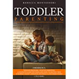 Toddler Parenting: 2 Books In 1: Toddler Discipline + Positive Parenting. A Complete Guide for Moms and Dads to Decode Their