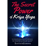 The Secret Power Of Kriya Yoga: Revealing the Fastest Path to Enlightenment. How Fusing Bhakti Yoga & Jnana Yoga into Kriya Y