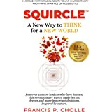 SQUIRCLE: A New Way to THINK for a NEW WORLD