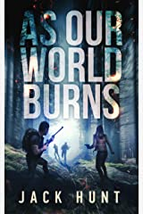 As Our World Burns: A Post-Apocalyptic Survival Thriller (Cyber Apocalypse Book 3) Kindle Edition