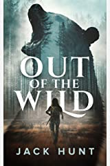 Out of the Wild: A Wilderness Survival Thriller Kindle Edition
