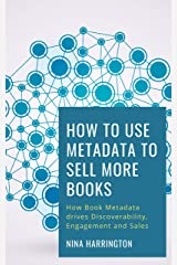 How to Use Metadata to Sell More Books: How Book Metadata drives Discoverability, Engagement and Sales (Fast-Track Guides 8) Kindle Edition