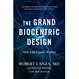 The Grand Biocentric Design: How Life Creates Reality