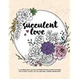 Succulent Love Adult Coloring Books: A Coloring Book for Adults Promoting Relaxation Featuring Succulents, Plants, Cactus, an
