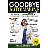 Goodbye Autoimmune Disease: How to Prevent and Reverse Chronic Illness and Inflammatory Symptoms Using Supermarket Foods (Goo